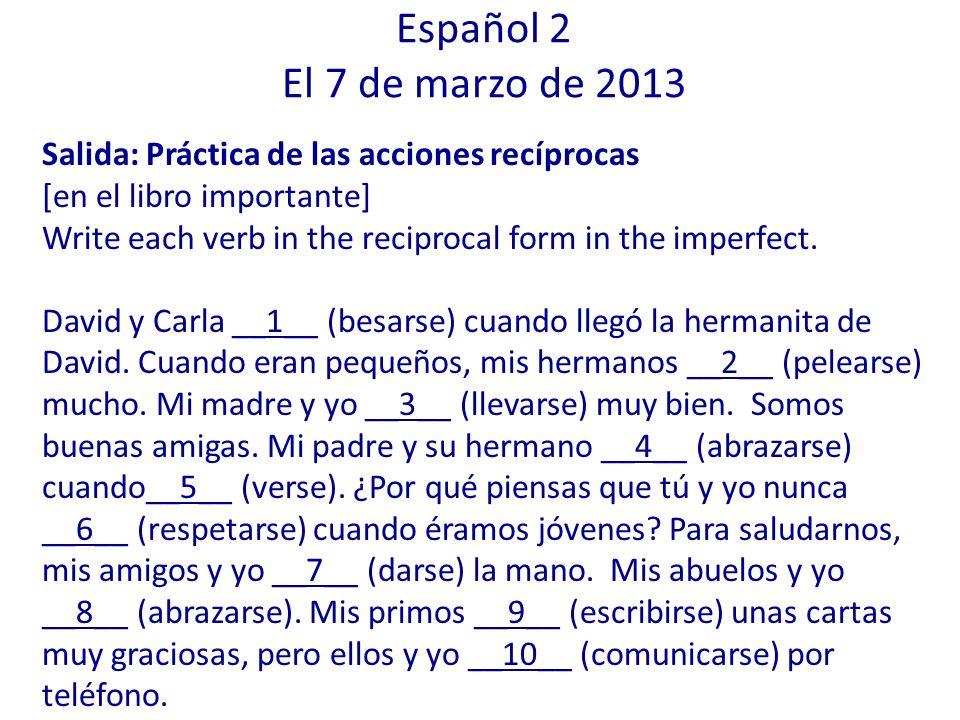 Español 2 El 7 de marzo de 2013 Salida: Práctica de las acciones recíprocas. [en el libro importante]